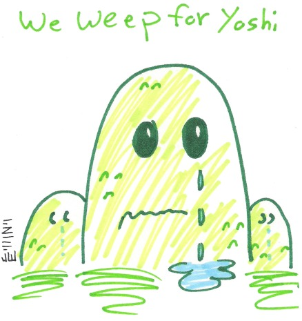 Cheer up, Yoshi. At least the hills weep for you.